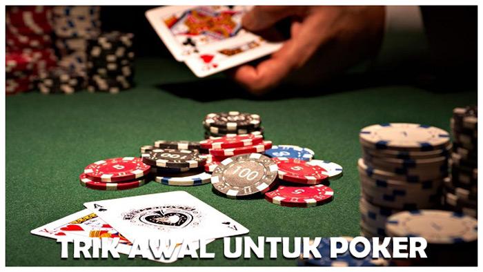 Trik Ketika Mulai Main Poker Online